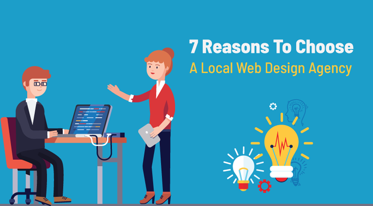 7 Reasons To Choose A Local Web Design Agency