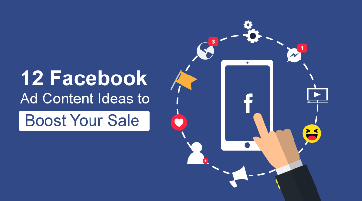 12 Facebook Ad Content Ideas Can Make You Stand Out of The Crowd