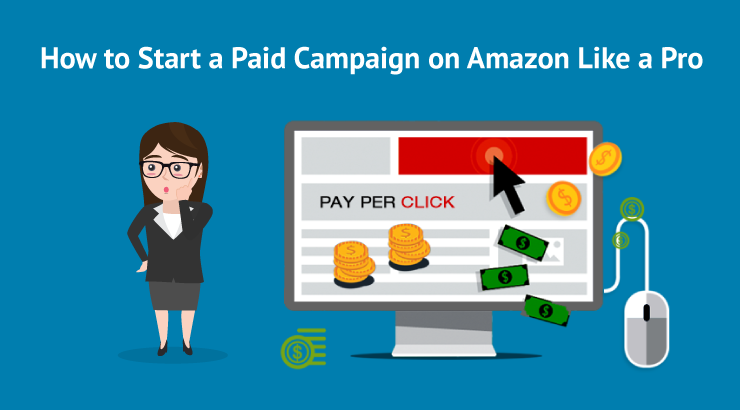 How to Start a Paid Campaign on Amazon Like a Pro