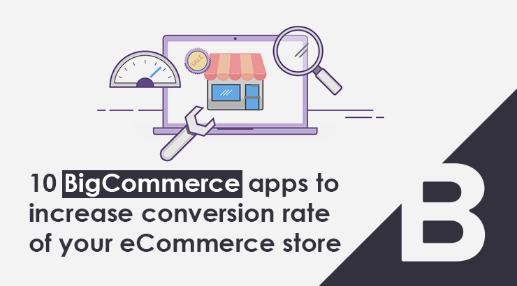 10 BigCommerce apps to increase conversion rate of your eCommerce store