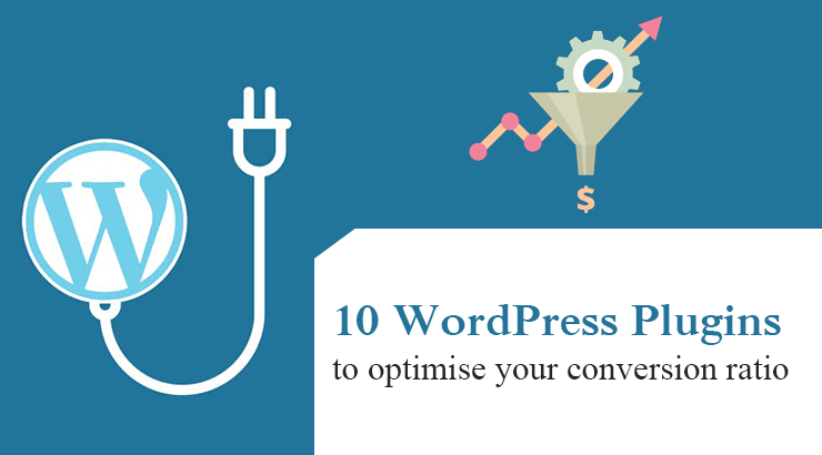 10 WordPress Plugins to Optimize your Conversion Ratio