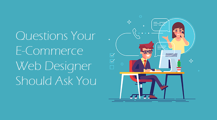 Questions Your E-Commerce Web Designer Should Ask You