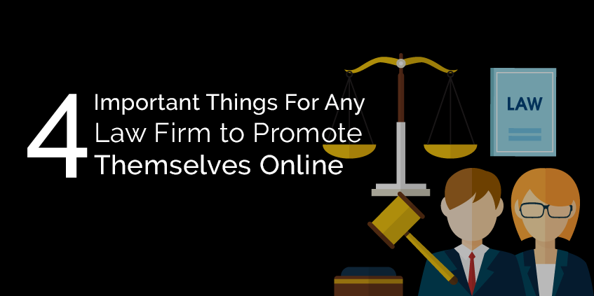 4 Important Things For Any Law Firm to Promote Themselves Online