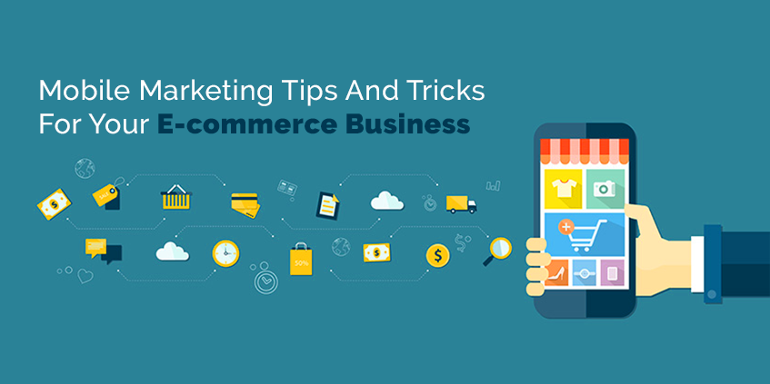 Mobile Marketing Tips And Tricks For Your E-commerce Business