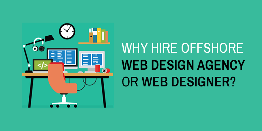 Why Hire Offshore Web Design Agency or Web Designer?