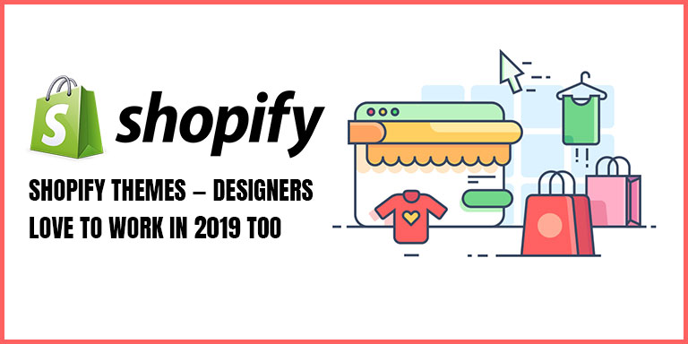 Shopify themes — Designers love to work in 2019 too