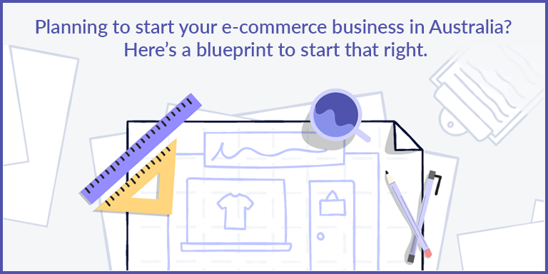 Planning to start your e-commerce business in Australia? Here's a blueprint to start that right.