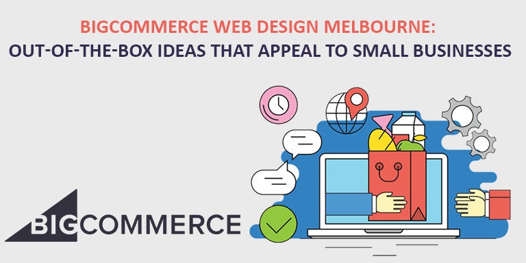 BigCommerce Web Design Melbourne: Out-of-the-box ideas that