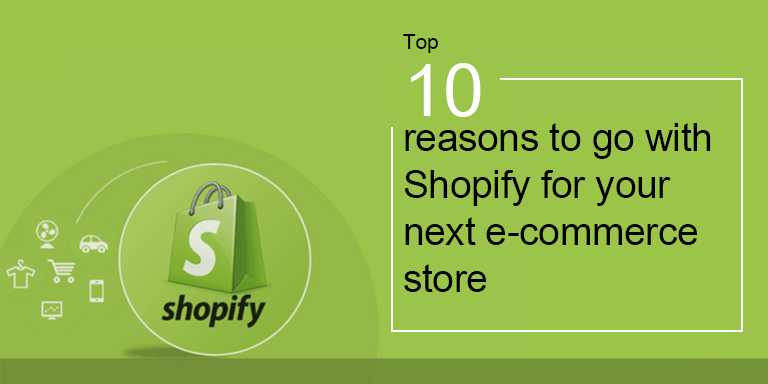 Top 10 reasons to go with Shopify for your next e-commerce store