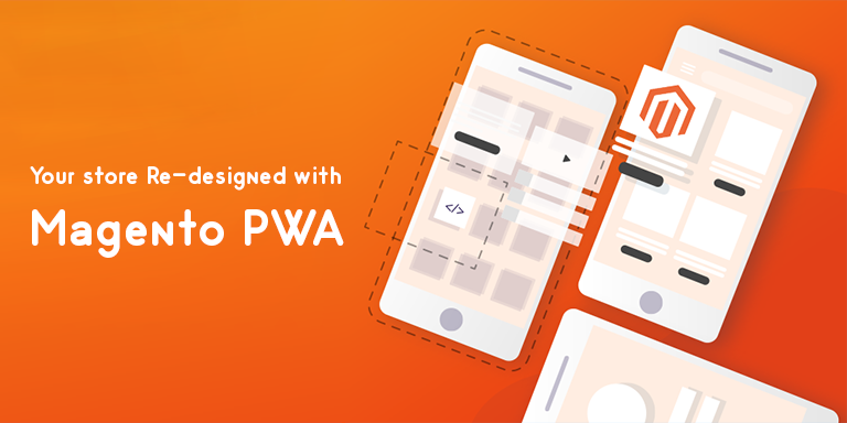 What is PWA for Magento? Reasons to get your store re-designed with Magento PWA